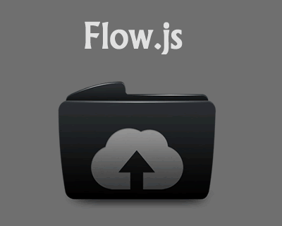 Flow.js – Multiple Simultaneous, Stable and Resumable Uploads