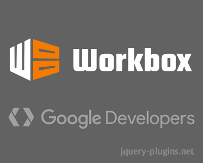 Workbox – JavaScript Libraries for Progressive Web Apps